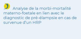 Nathalie Cornet - Analyse de la morbi-mortalité materno-foetale en lien avec le diagnostic de pré-élampsie en cas de survenue d'un HRP